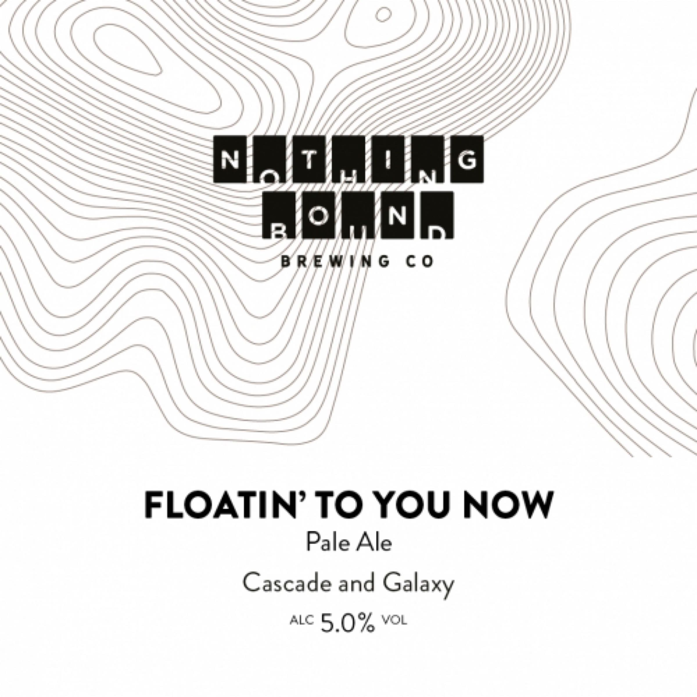 Nothing Bound Floating To You Now 1 Litre Draught