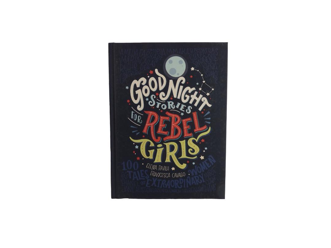 Good Night Stories For Rebel Girls - Elena Favilli + Francesca Cavallo