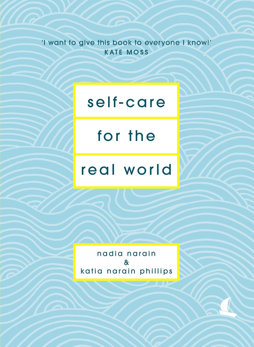 Self-Care For The Real World - Nadia Narain & Katia Narain Phillips