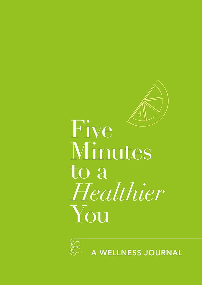 Five Minutes To A Healthier You - A Wellness Journal