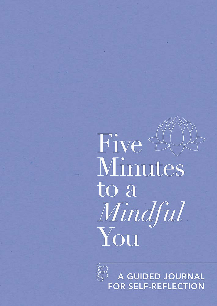 Five Minutes To a Mindful You - A Self Reflection Journal