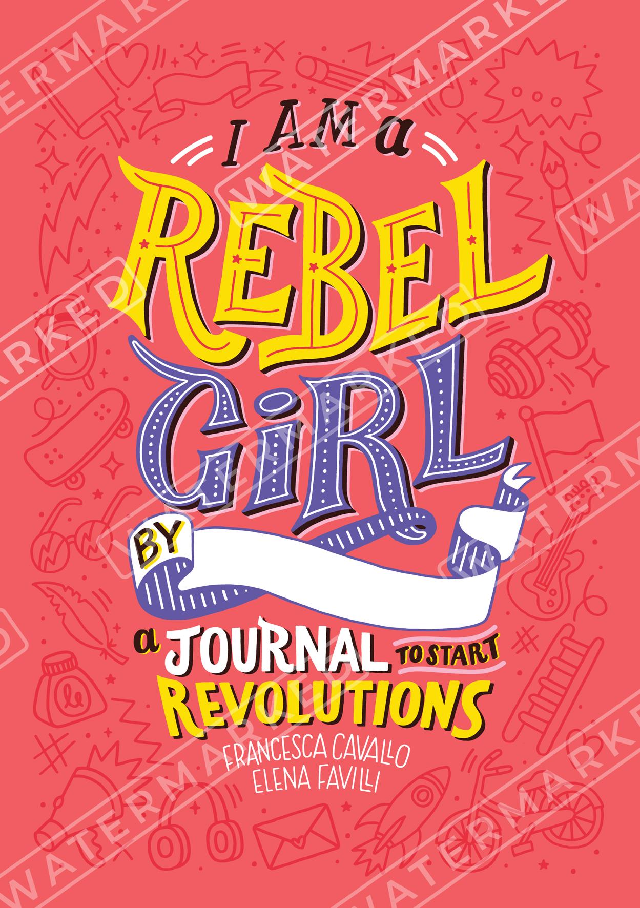 I am a Rebel Girl - A Journal To Start Revolutions - Francesca Cavallo + Elena Favilli