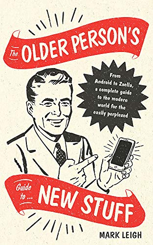 Older Person's Guide To New Stuff - Mark Leigh
