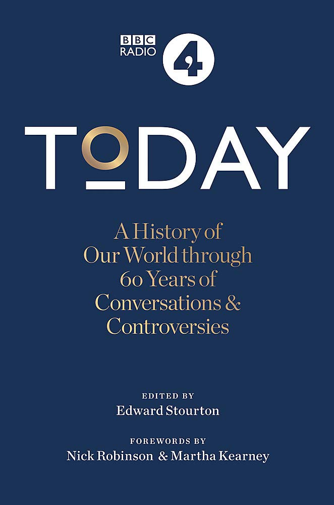 Radio 4's Today - A History of Our World through 60 Years of Conversations & Controversies - edited by Edward Stourton.