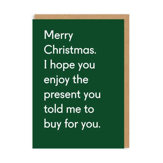 Merry Christmas. I Hope You Enjoy The Present You Told Me To Buy