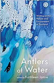 Antlers of Water: Writing on the nature and environment of Scotland.