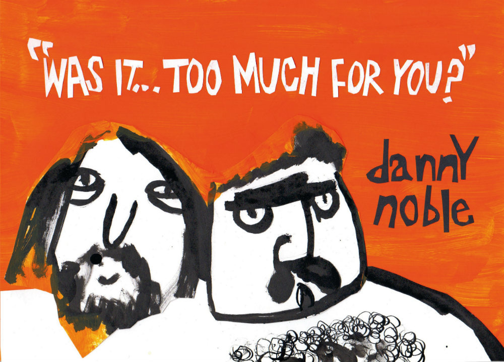 "Danny Noble - Comic Book ""Was it... Too Much For You?"""