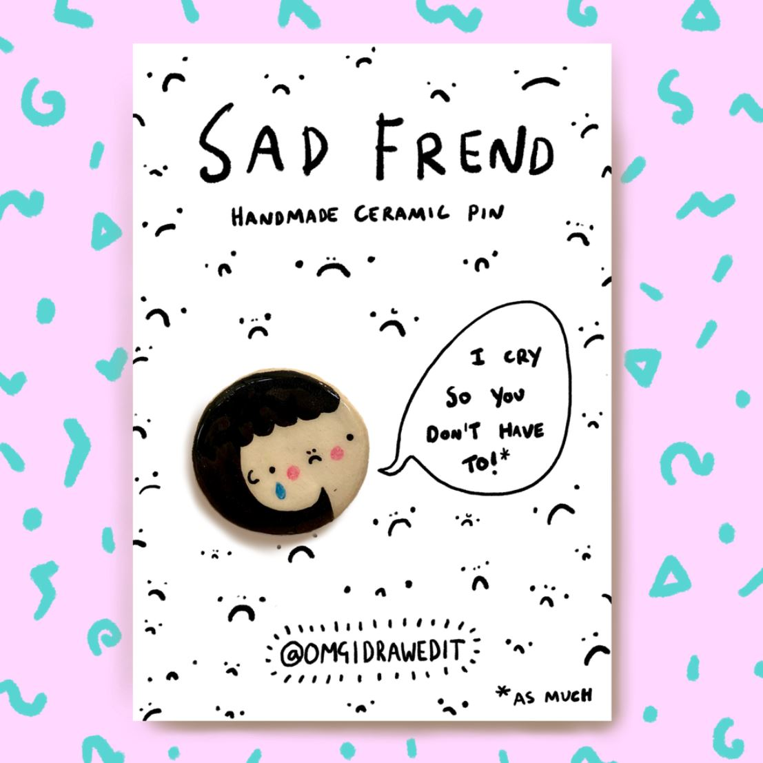 OMGIDRAWEDIT - Sad Frend Pin