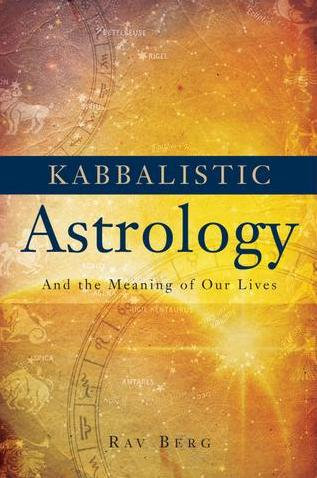 Kabbalistic Astrology - And the Meaning of Our Lives