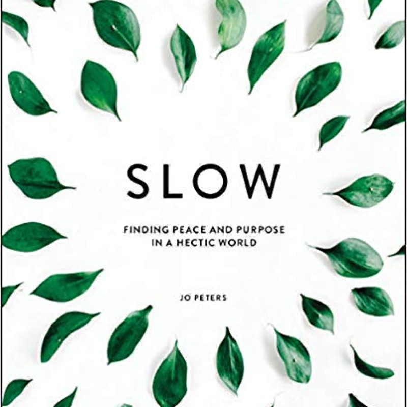 Slow - Finding Peace & Purpose by Jo Peters