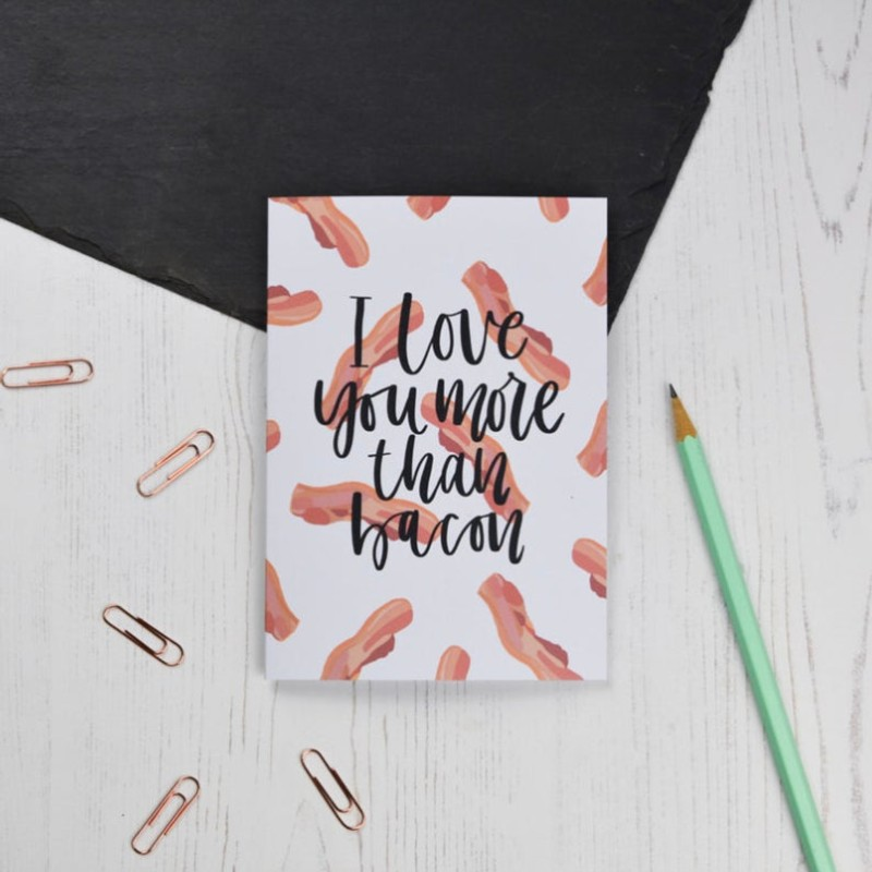 Love You More Than Bacon card by AV Typography