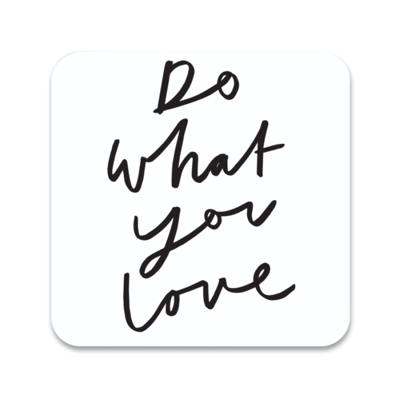 DO WHAT YOU LOVE COASTER by Old English Co.