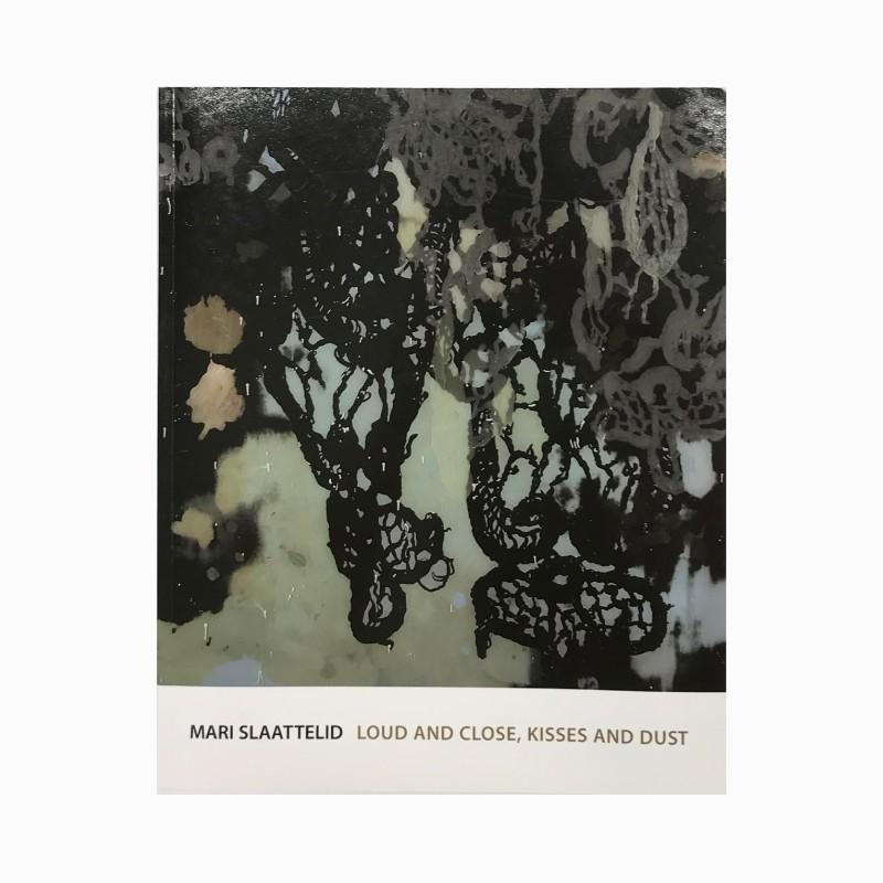 Mari Slaattelid: Loud and Close, Kisses and Dust