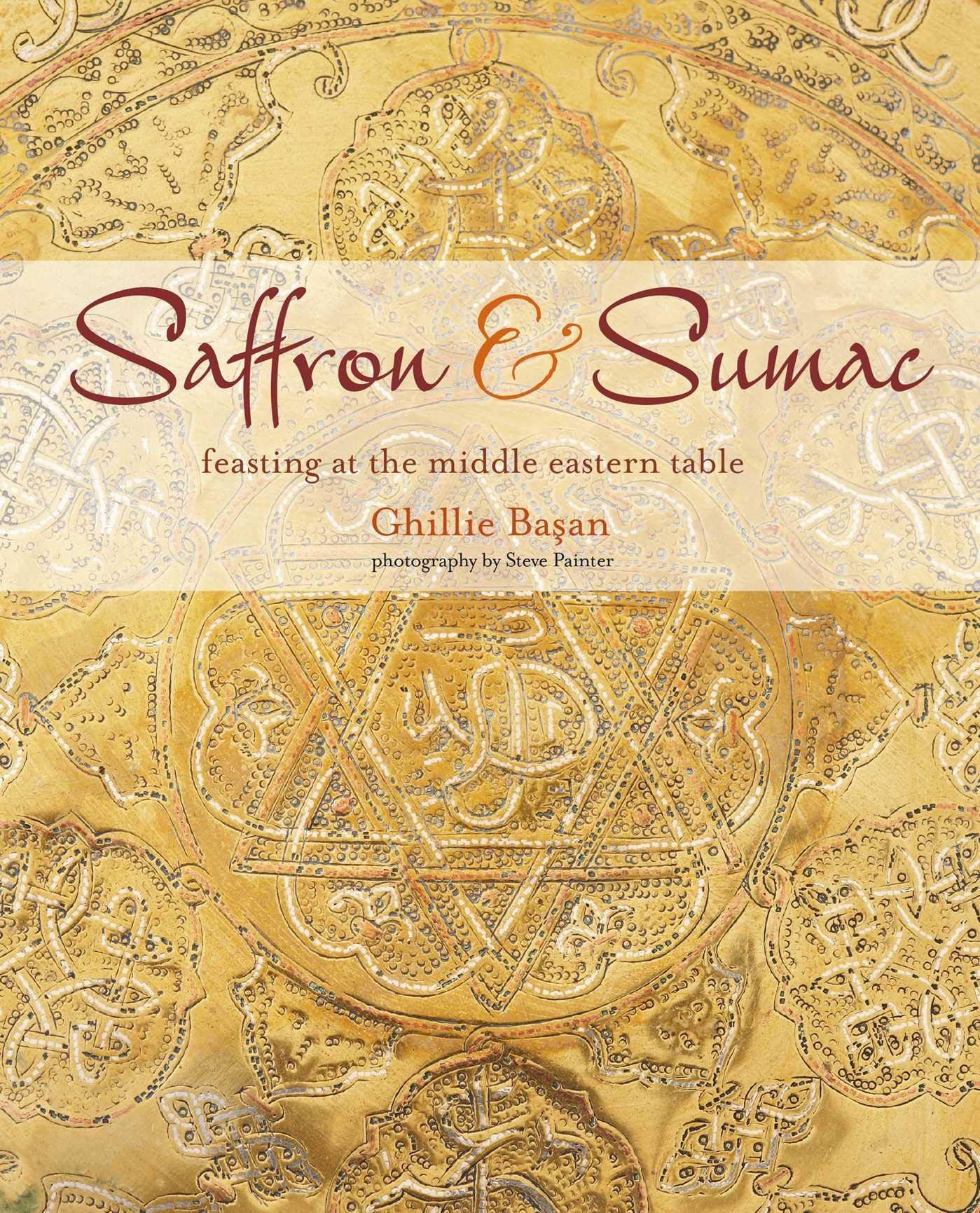 Saffron & Sumac: Feasting at the Middle Eastern Table Cookery Book