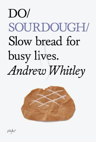 Do Sourdough for Busy Lives Book