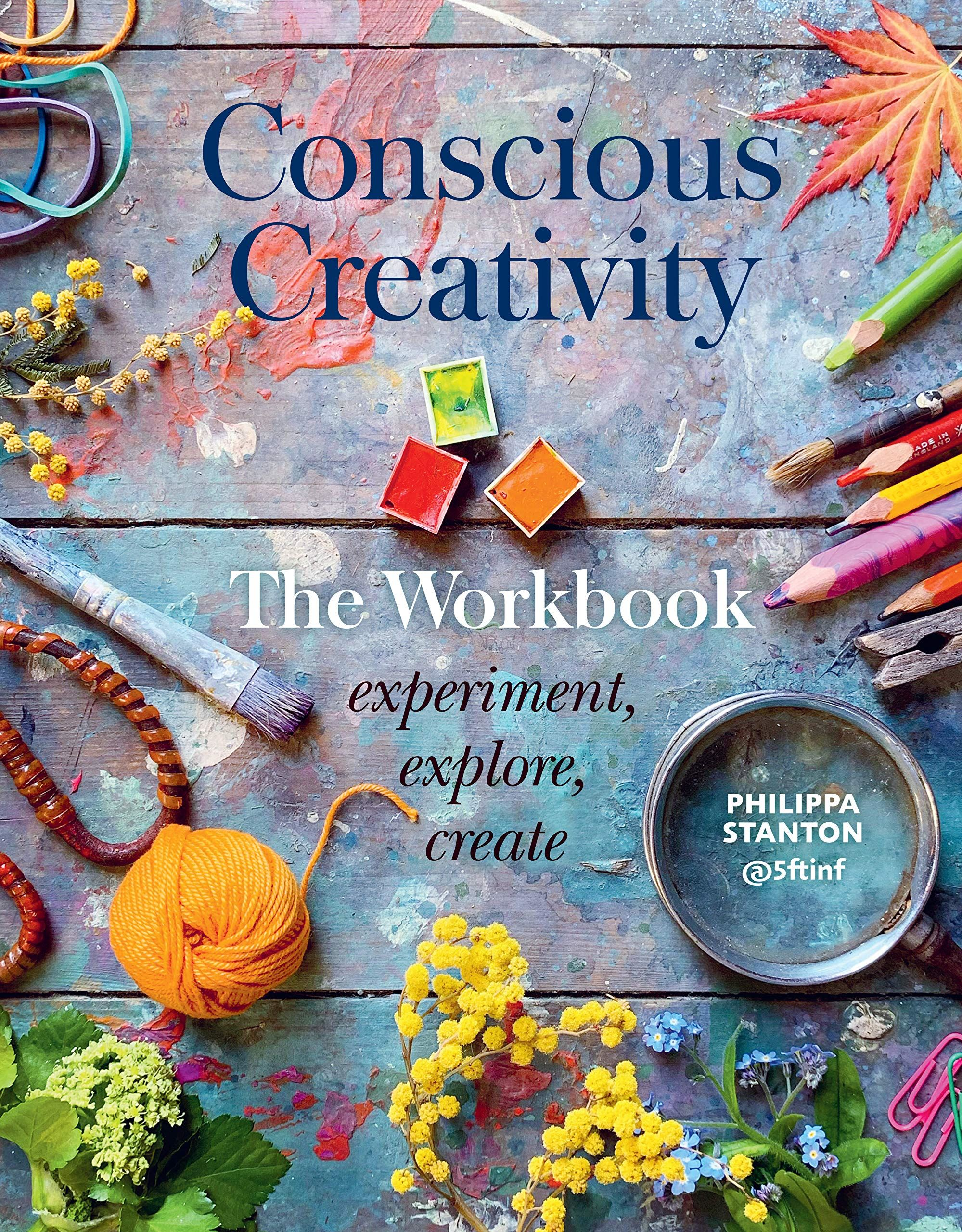 Conscious Creativity: The Workbook by Philippa Stanton