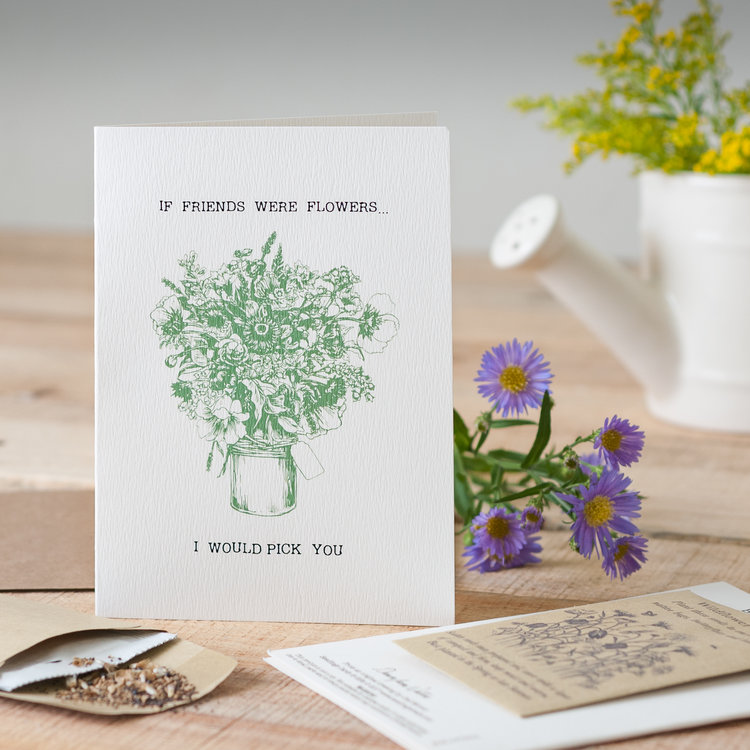 'If Flowers Were Friends I Would Pick You ' Seed Card