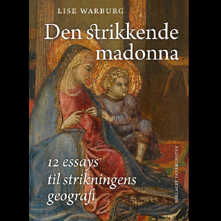 Den strikkende madonna - 12 essays til strikningens geografi af Lise Warburg