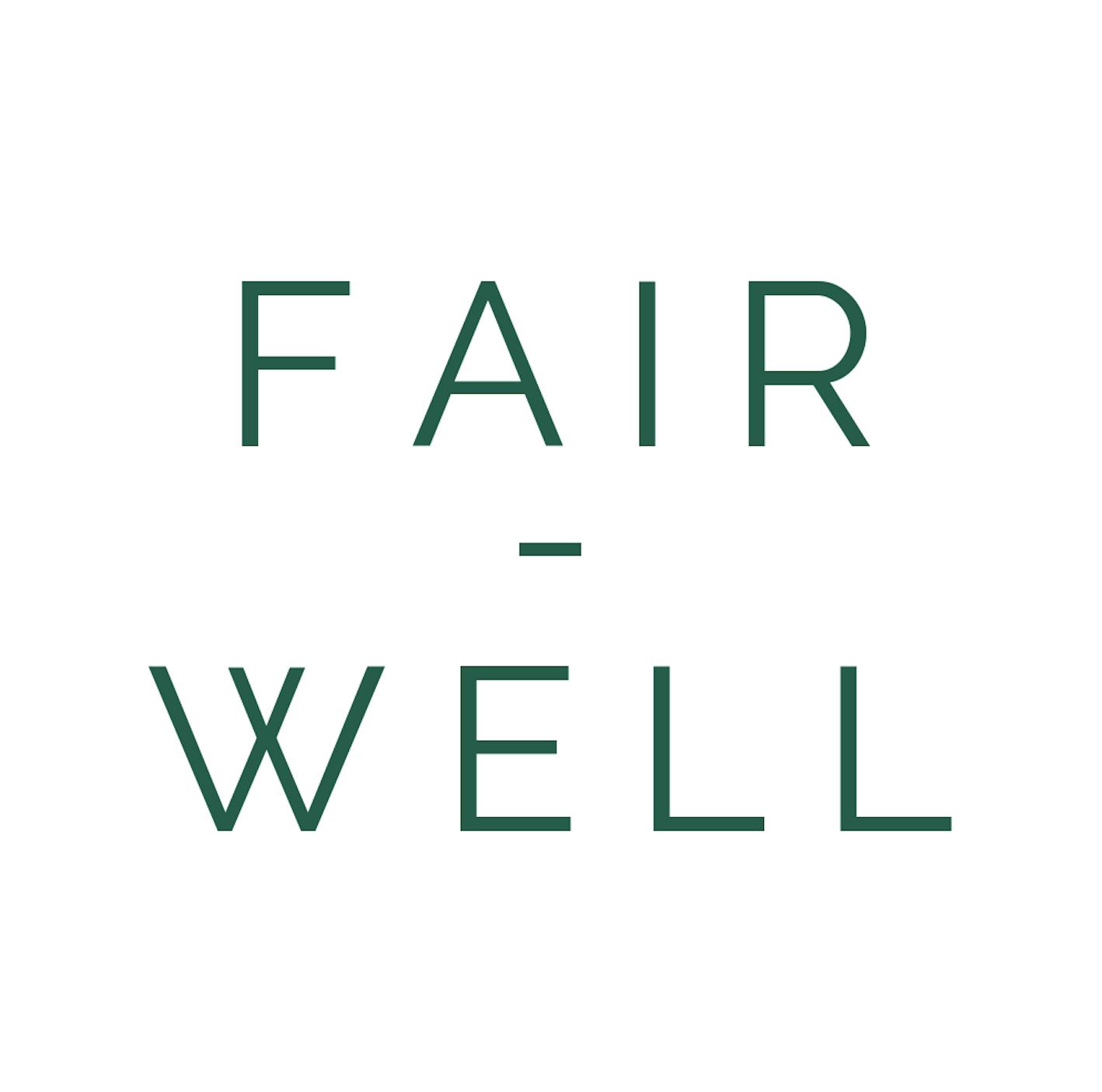 FAIR-WELL