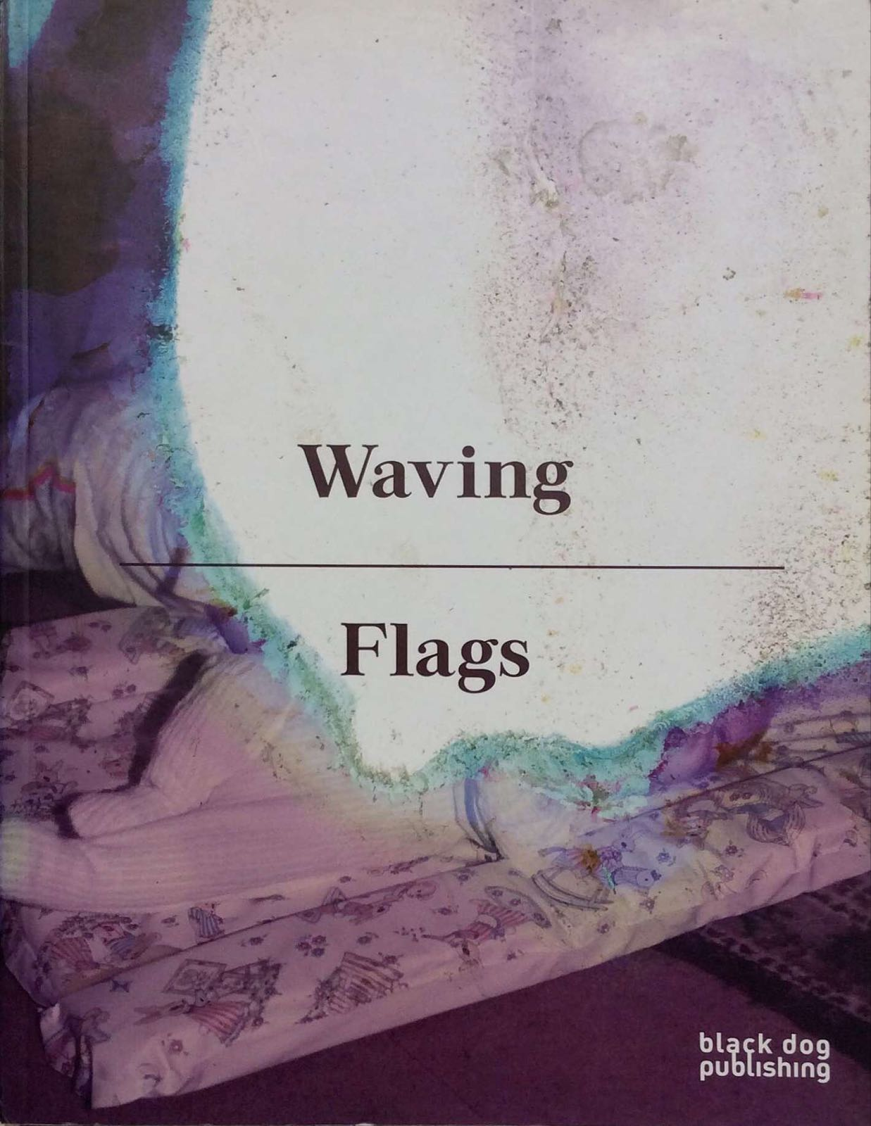Black Dog Publishing. Waving Flags