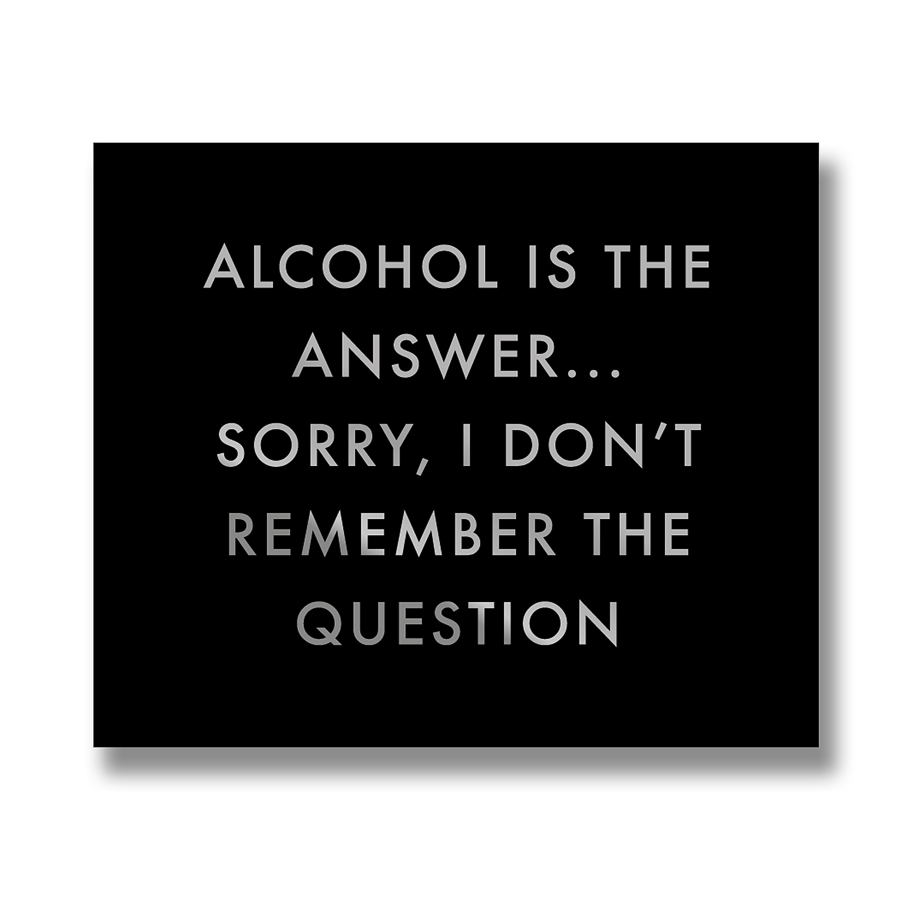 Hill Interiors 'Alcohol Is The Answer' Metalic Detail Plaque