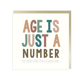 Age is just a number . In your case it's a large one. Birthday card