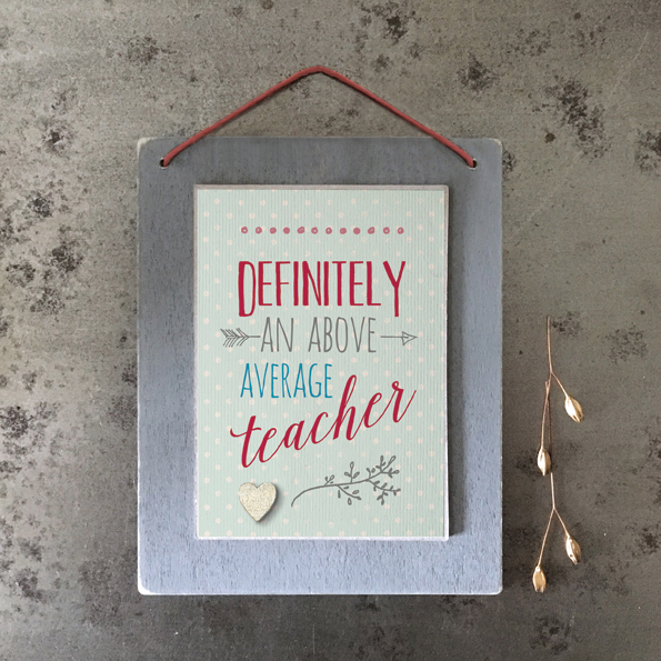 Definitely an above average teacher. Hanging wooden sign by east of India
