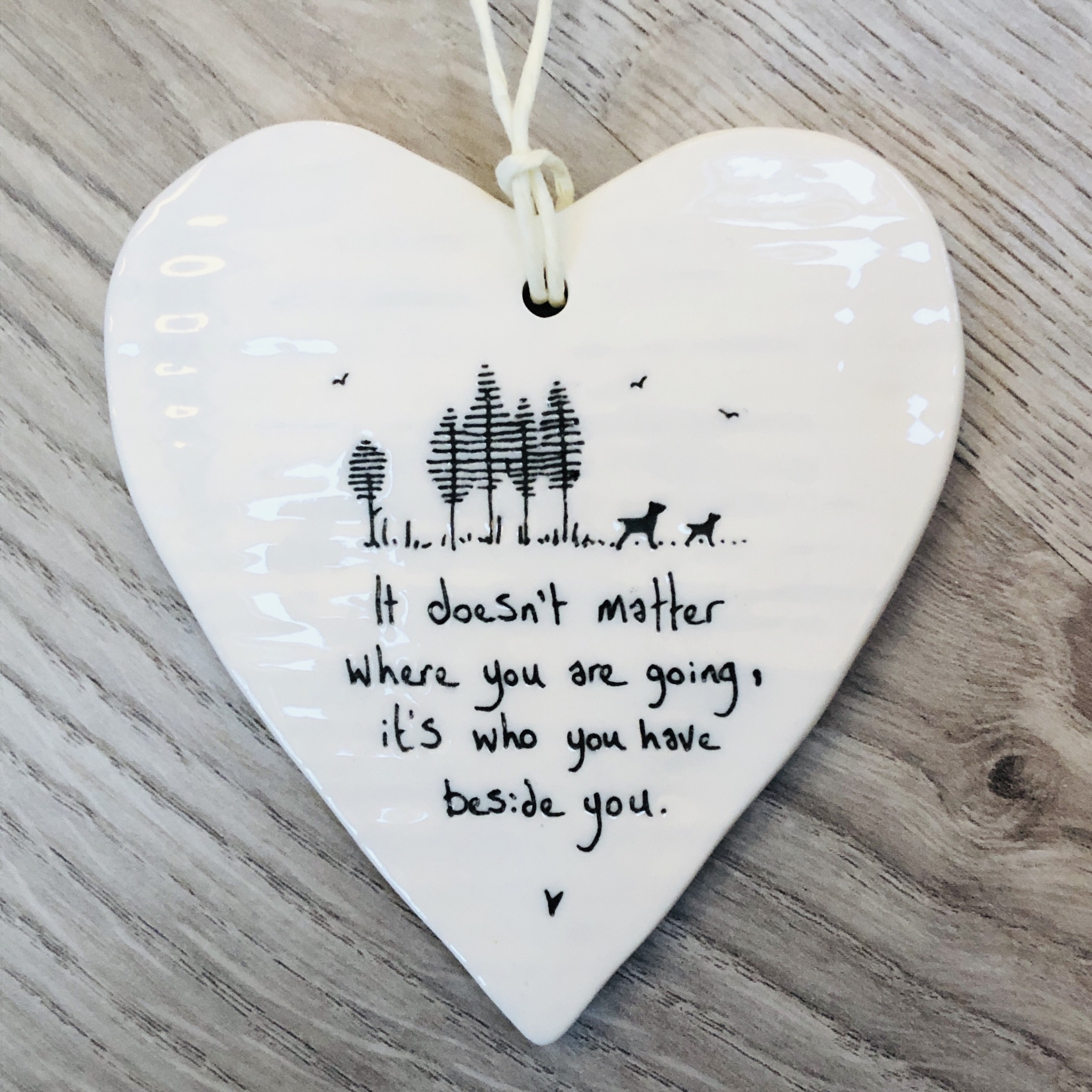 East of India porcelain hanging heart. It doesn't matter where you are going, it's who you have beside you