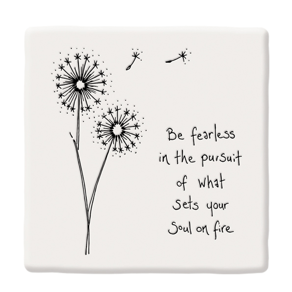 Be fearless in the pursuit of what sets your soul on fire .ceramic coaster by east of India