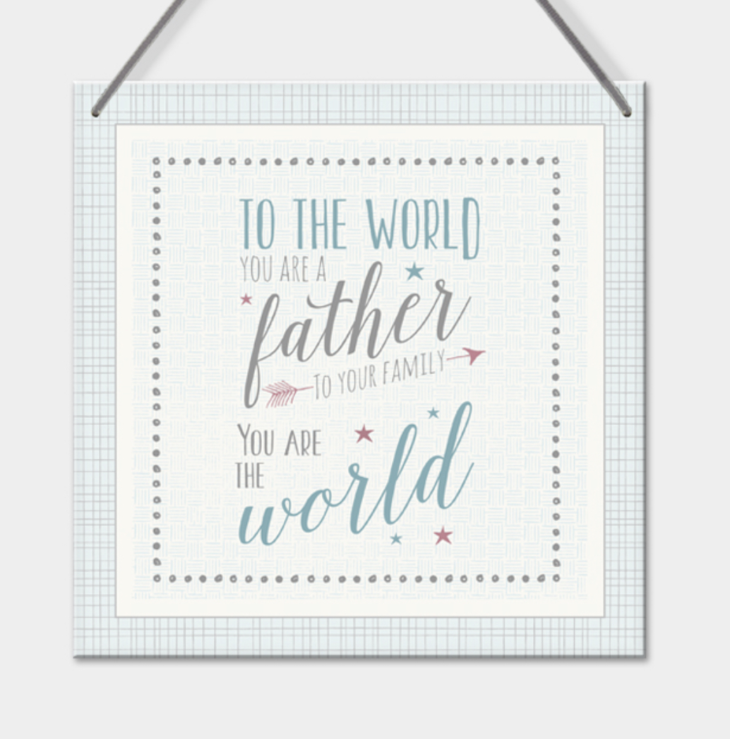 Father sign- To the world you are a father to your family you are the world.