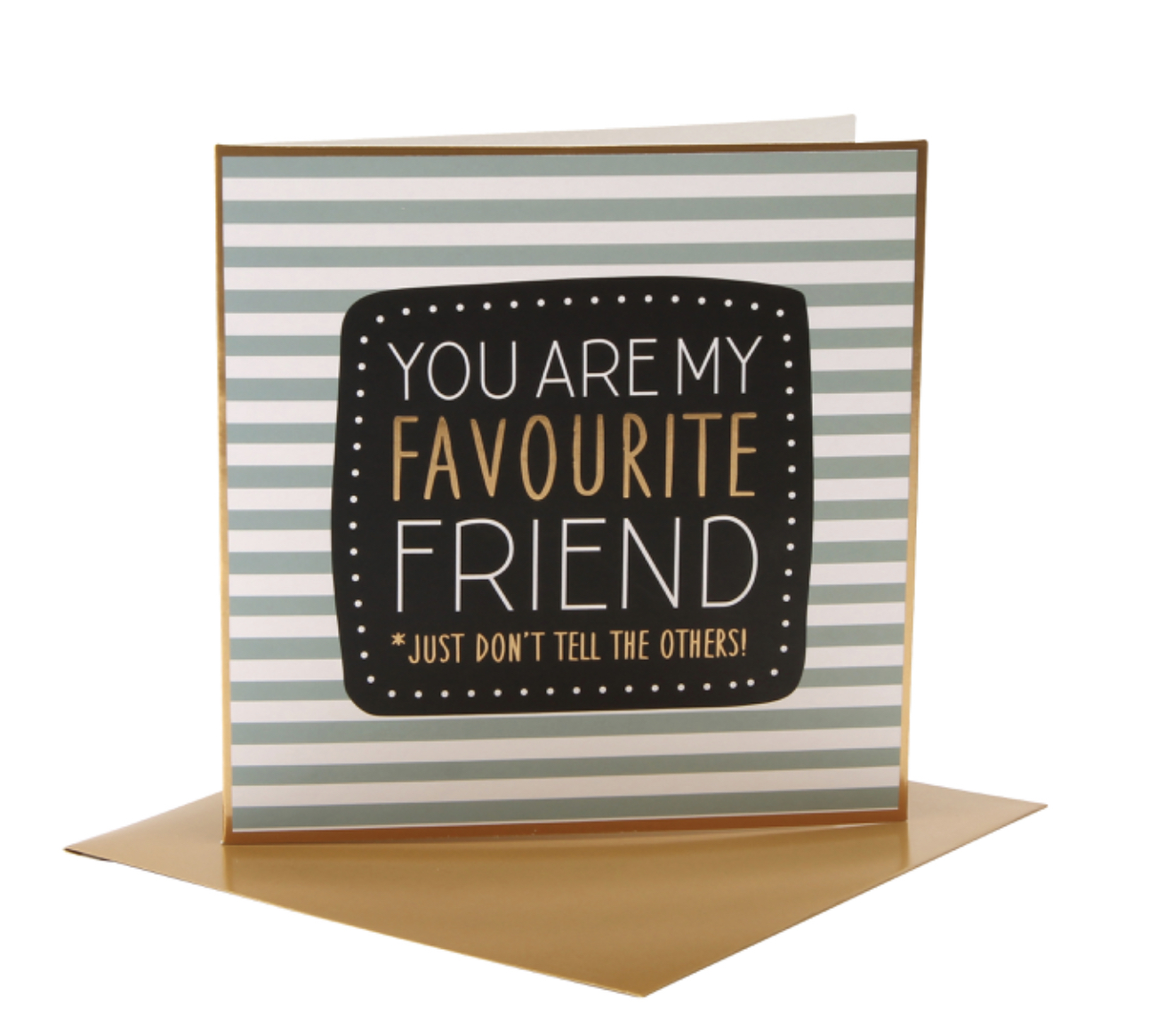 You are my favourite friend, just don't tell the others. Card