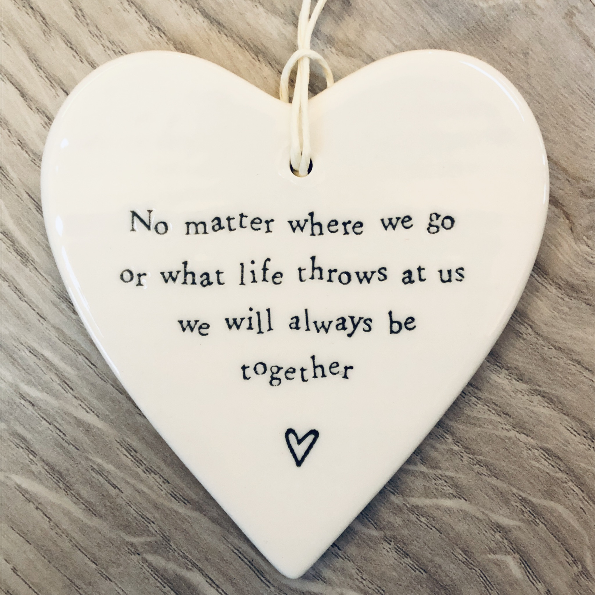 East of India porcelain hanging heart. No matter where we go or what life throws at us we will always be together