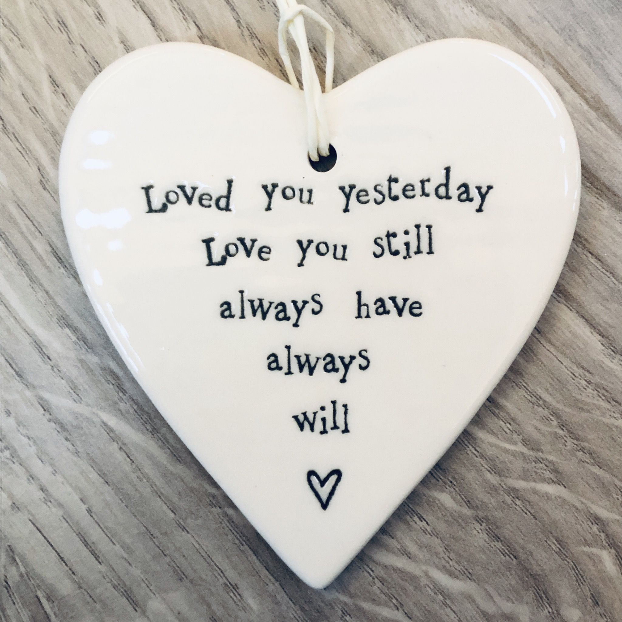 East of India porcelain hanging heart. Loved you yesterday love you still always have always will.
