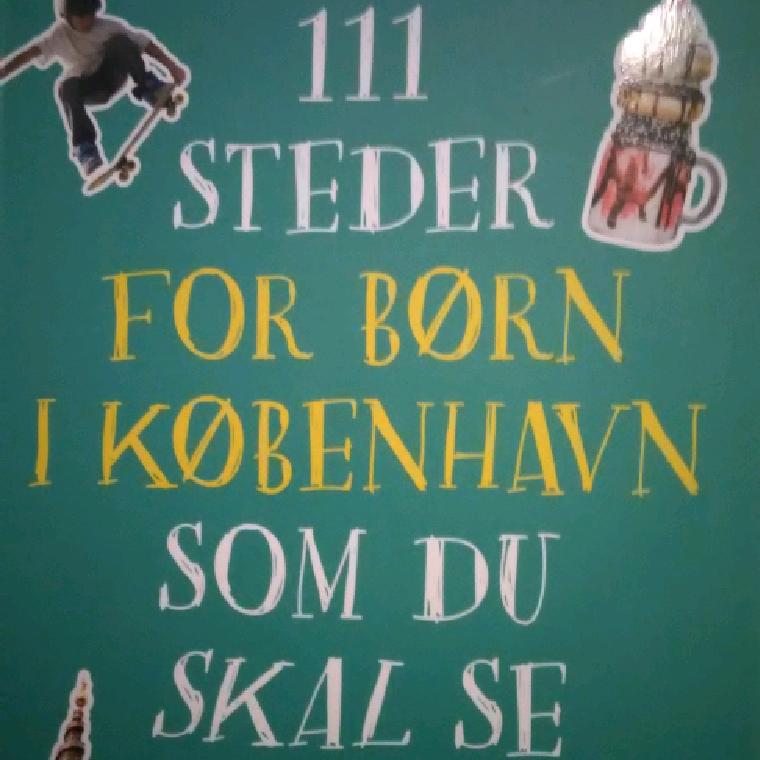 111 steder for børn i København som du skal se af Tina Røssel, Vibe Skytte og Simon Kratholm Ankjærgaard