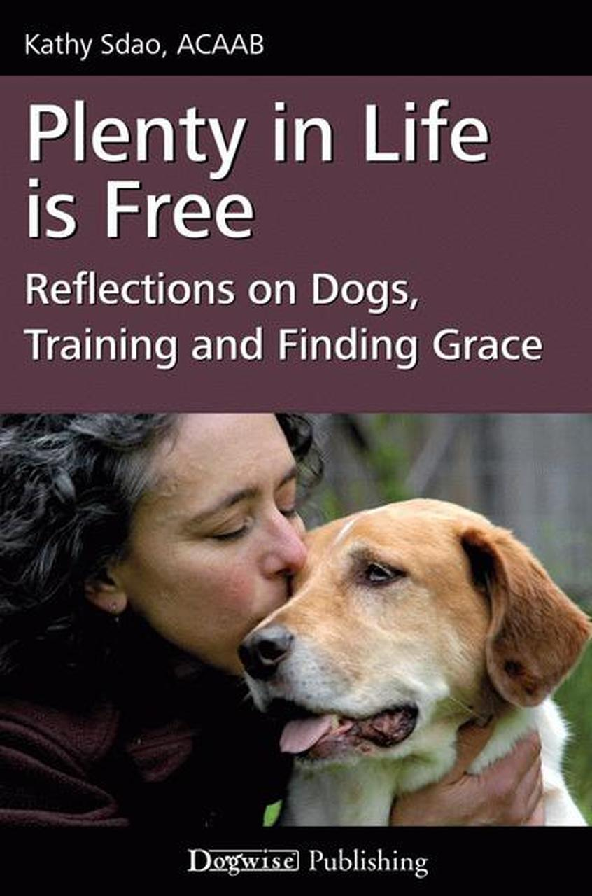 Plenty In Life Is Free - Reflections On Dogs, Training and Finding Grace