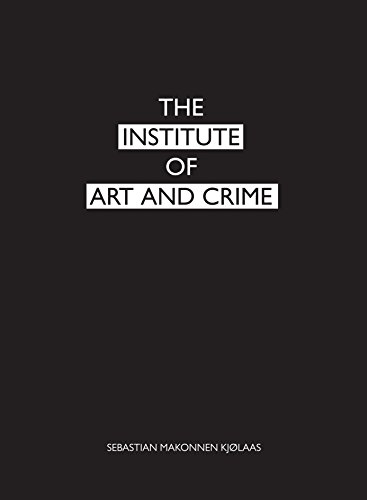 The Institute of Art and Crime - Sebastian M. Kjølaas