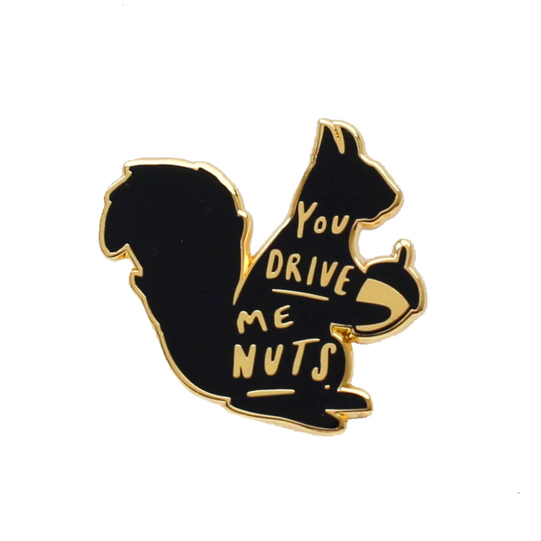 You Drive Me Nuts Pin