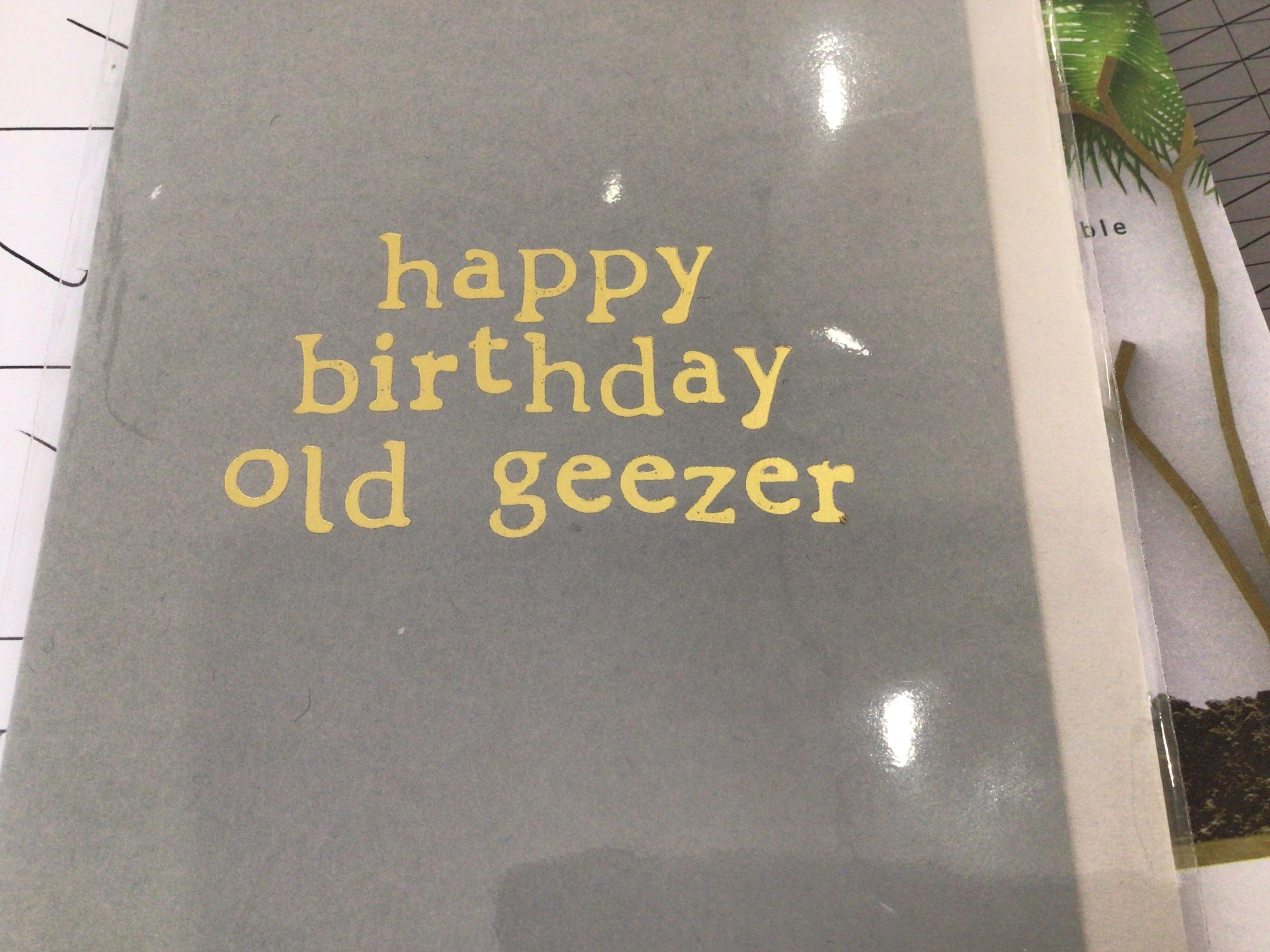 Happy birthday old geezer