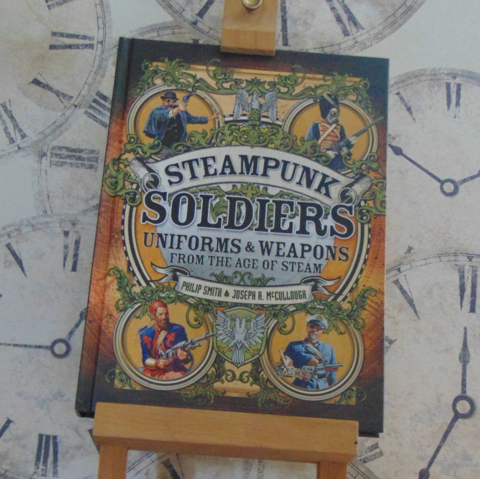 Book - Steampunk Soldiers, Uniforms & Weapons from the Age of Steam