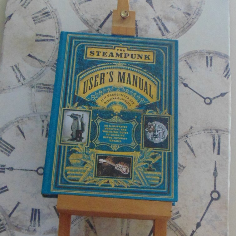 Book - The Steampunk User's Manual : An Illustrated Practical and Whimsical Guide to Creating Retro-futurist Dreams