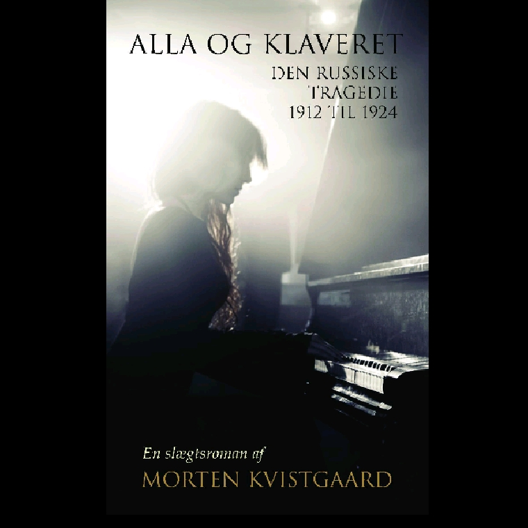 Alla and the Piano - The Russian Tragedy 1912 to 1924 af Morten Kvistgaard