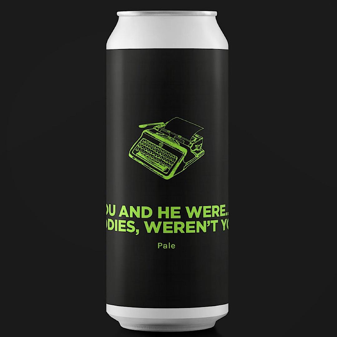 YOU AND HE WERE..... BUDDIES? WEREN'T YOU? DDH Pale 4.8% 440ml Pomona Island Brew