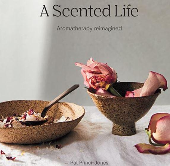 A  Scented Life - Aromatherapy Reimagined - Pat Princi-Jones