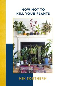 How Not to Kill your Plants - Nik Southern
