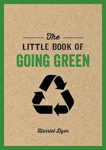The Little Book of Going Green - Harriet Dyer