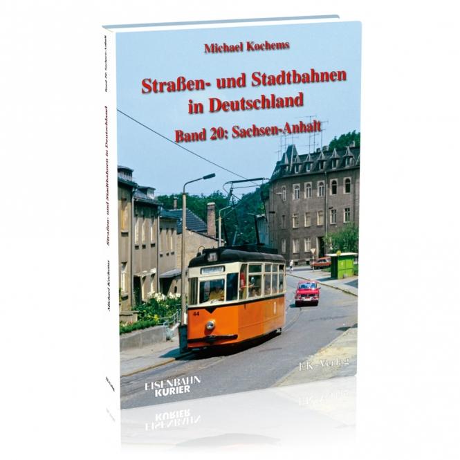 Straßen- und Stadtbahnen in Deutschland Band 20: Sachsen-Anhalt