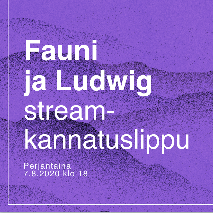Striimi-kannatuslippu FAUNI JA LUDWIG 7.8.2020