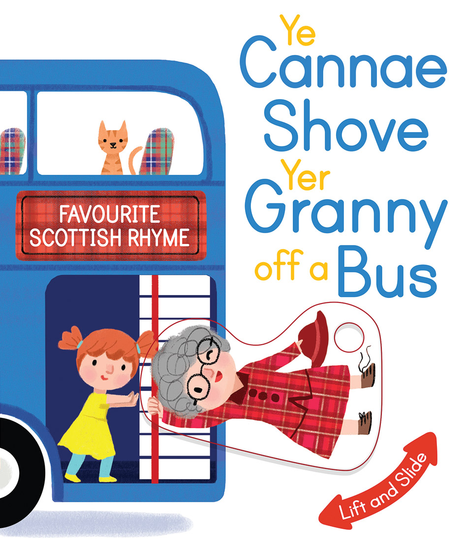 Ye Cannae Shove Yer Granny Off A Bus (Children's Moving Parts Board Book)