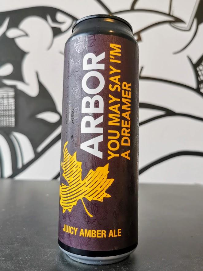 You Say I'm A Dreamer, Arbor Ales