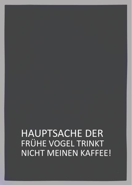 Geschirrtuch grau, HAUPTSACHE DER FRÜHE VOGEL TRINKT NICHT MEINEN KAFFEE!